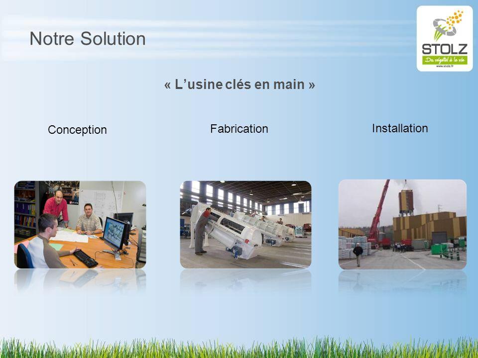 Notre Solution « Lusine clés en main » Conception Fabrication Installation