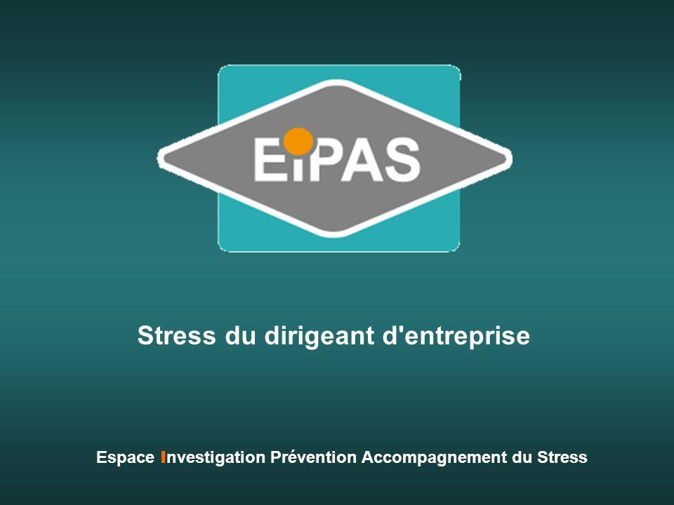 Stress du dirigeant d'entreprise Espace I nvestigation Prévention Accompagnement du Stress