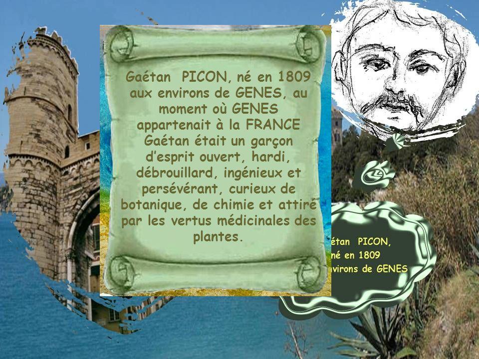 Gaétan PICON, né en 1809 aux environs de GENES, au moment où GENES appartenait à la FRANCE Gaétan était un garçon desprit ouvert, hardi, débrouillard,