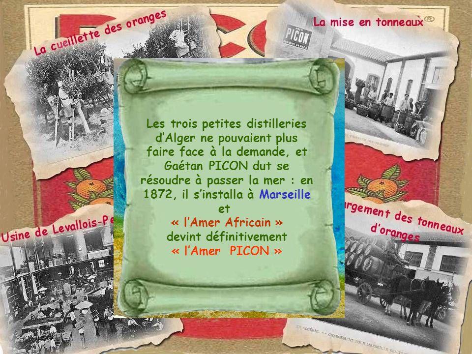 Les trois petites distilleries dAlger ne pouvaient plus faire face à la demande, et Gaétan PICON dut se résoudre à passer la mer : en 1872, il sinstal