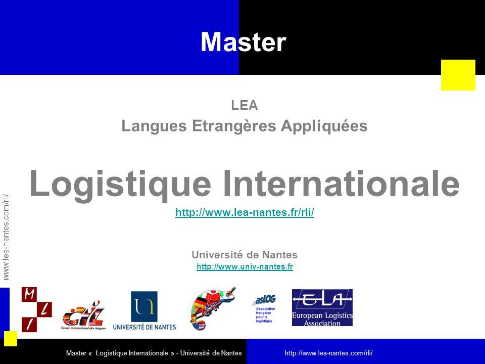 Master LEA Langues Etrangères Appliquées Logistique Internationale http://www.lea-nantes.fr/rli/ Université de Nantes http://www.univ-nantes.fr www.le