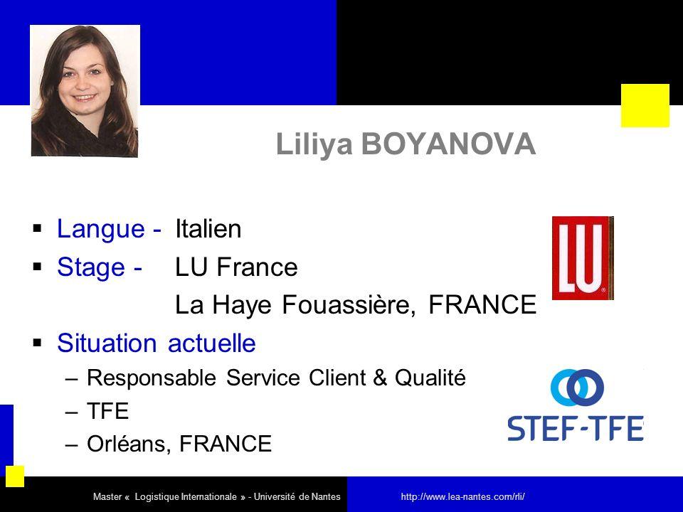 Liliya BOYANOVA Langue - Italien Stage - LU France La Haye Fouassière, FRANCE Situation actuelle –Responsable Service Client & Qualité –TFE –Orléans,