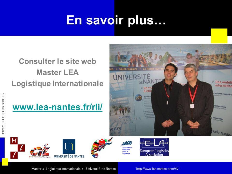 En savoir plus… Consulter le site web Master LEA Logistique Internationale www.lea-nantes.fr/rli/ www.lea-nantes.com/rli/ Master « Logistique Internat