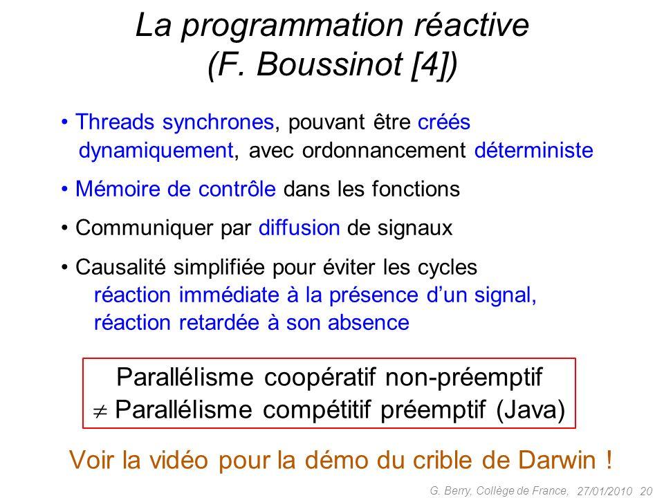 27/01/2010 20 G. Berry, Collège de France, La programmation réactive (F. Boussinot [4]) Threads synchrones, pouvant être créés dynamiquement, avec ord