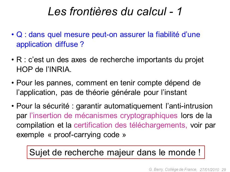 Q : dans quel mesure peut-on assurer la fiabilité dune application diffuse ? 27/01/2010 29 G. Berry, Collège de France, Les frontières du calcul - 1 R