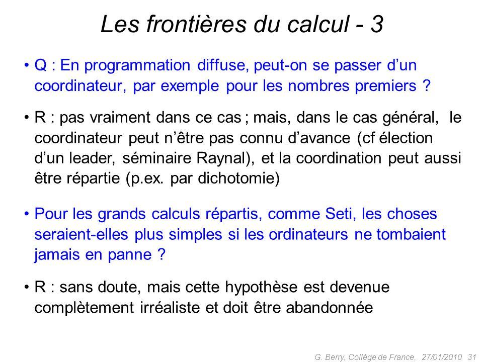 Q : En programmation diffuse, peut-on se passer dun coordinateur, par exemple pour les nombres premiers ? Les frontières du calcul - 3 R : pas vraimen