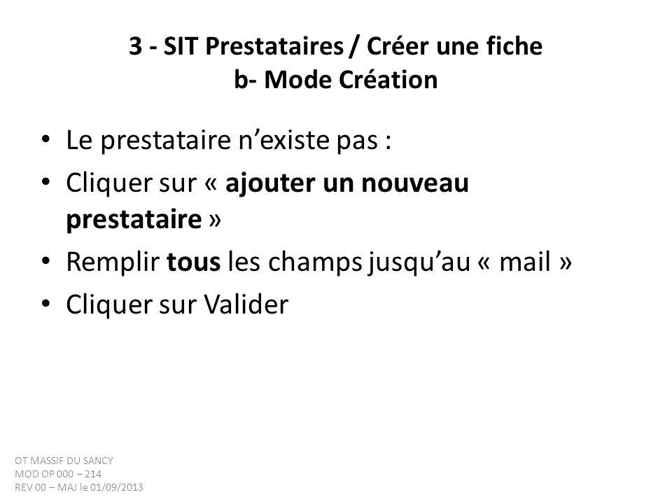 3 - SIT Prestataires / Créer une fiche b- Mode Création Le prestataire nexiste pas : Cliquer sur « ajouter un nouveau prestataire » Remplir tous les c