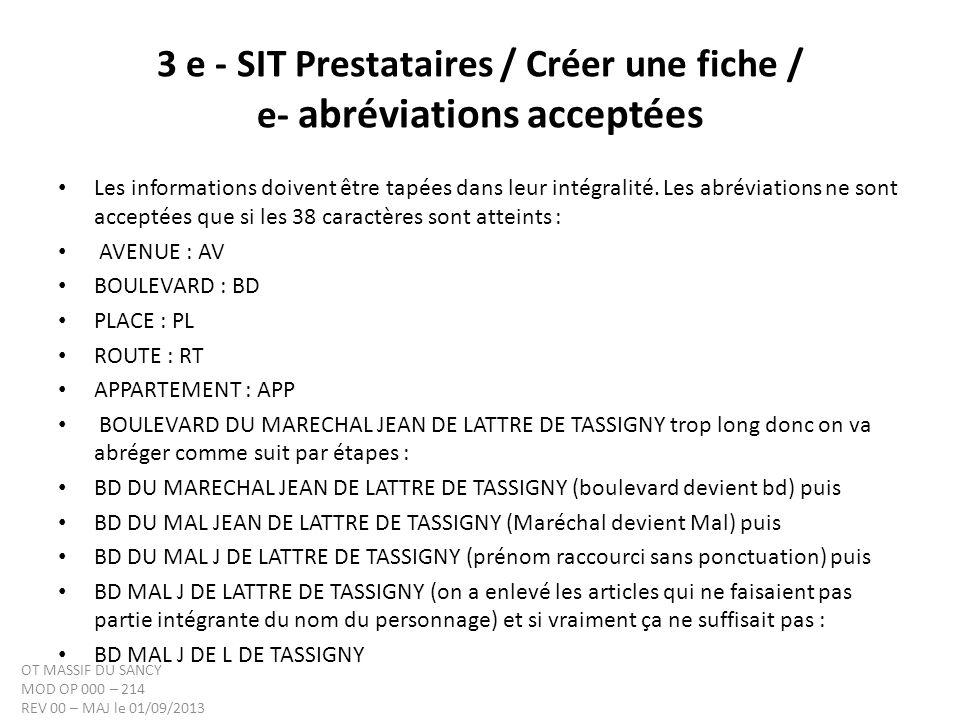 3 e - SIT Prestataires / Créer une fiche / e- abréviations acceptées Les informations doivent être tapées dans leur intégralité. Les abréviations ne s