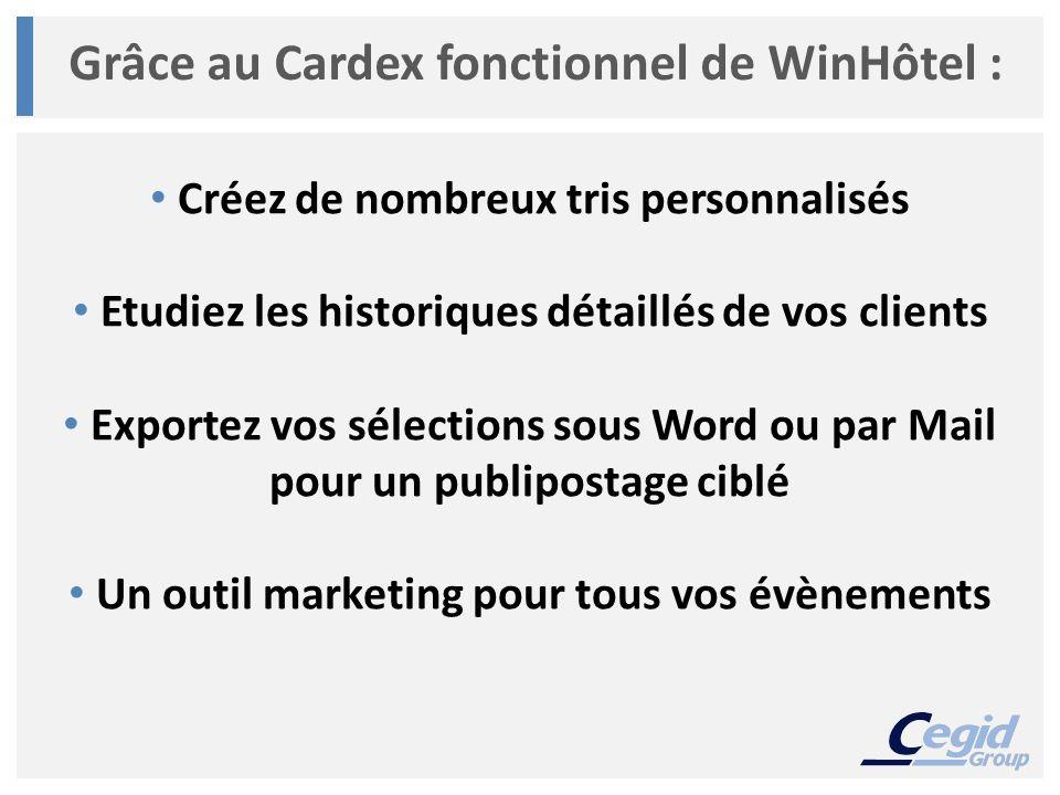 Grâce au Cardex fonctionnel de WinHôtel : Créez de nombreux tris personnalisés Etudiez les historiques détaillés de vos clients Exportez vos sélections sous Word ou par Mail pour un publipostage ciblé Un outil marketing pour tous vos évènements
