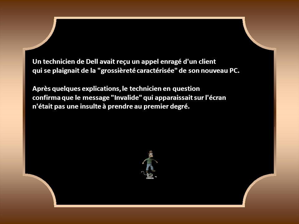 Un technicien de Dell avait reçu un appel enragé d un client qui se plaignait de la grossièreté caractérisée de son nouveau PC.