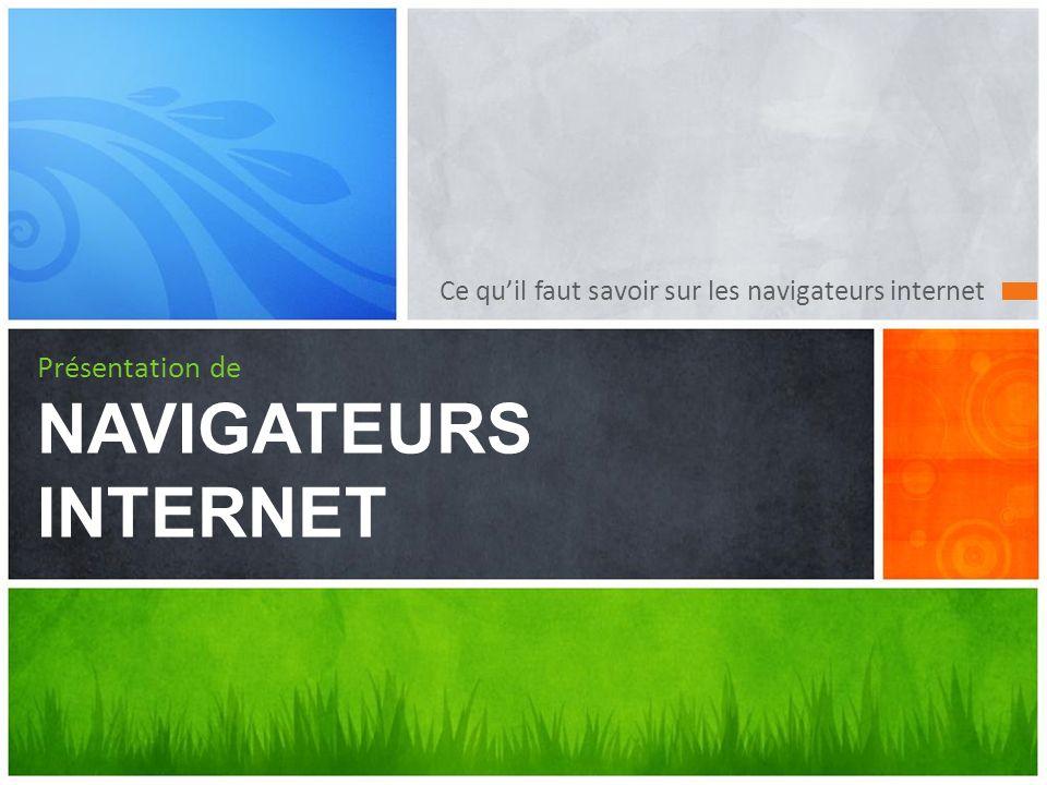 Ce quil faut savoir sur les navigateurs internet Présentation de NAVIGATEURS INTERNET