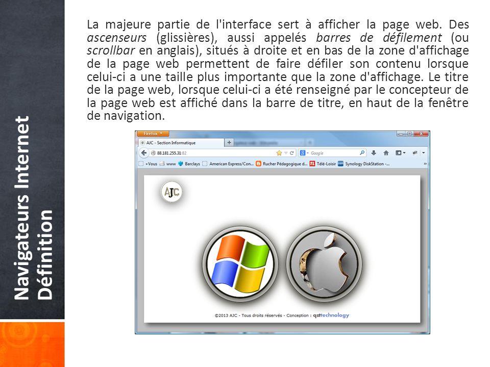 Navigateurs Internet Définition La majeure partie de l interface sert à afficher la page web.