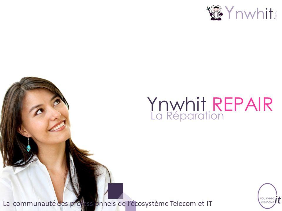 La communauté des professionnels de lécosystème Telecom et IT Ynwhit REPAIR La Réparation