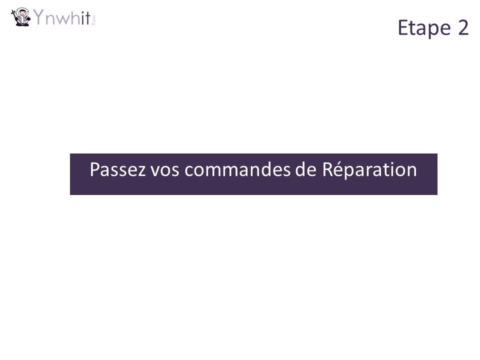 Passez vos commandes de Réparation Etape 2
