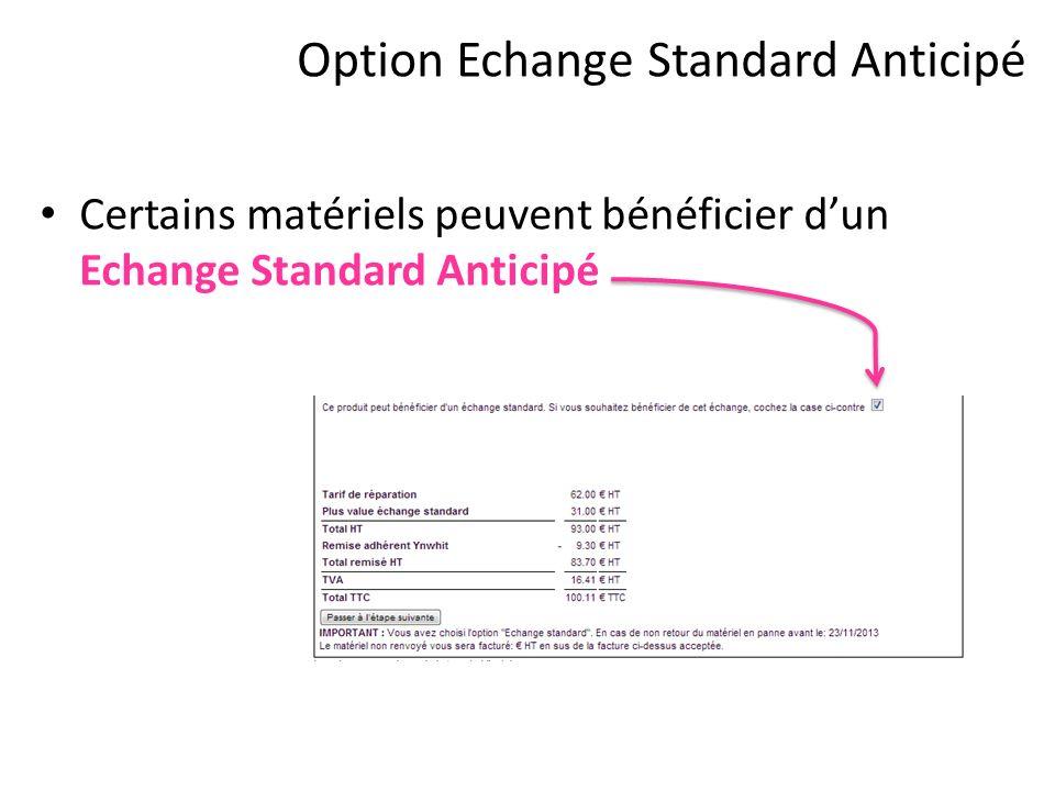 Option Echange Standard Anticipé Certains matériels peuvent bénéficier dun Echange Standard Anticipé