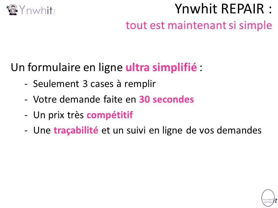 Ynwhit REPAIR : tout est maintenant si simple Un formulaire en ligne ultra simplifié : -Seulement 3 cases à remplir -Votre demande faite en 30 seconde