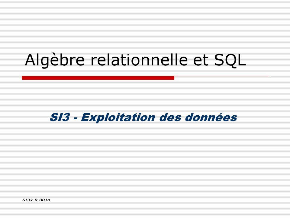 Algèbre relationnelle et SQL SI3 - Exploitation des données SI32-R-001a