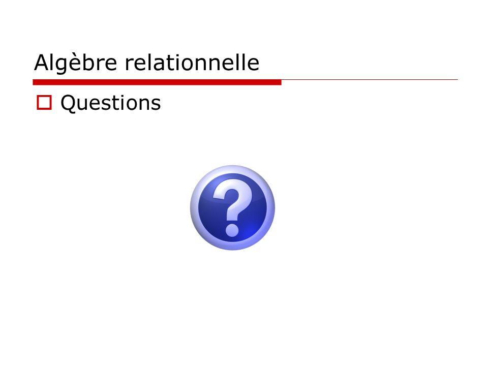 Algèbre relationnelle Questions
