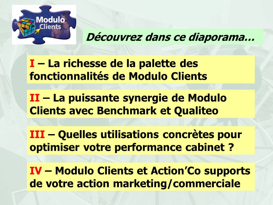 I – La richesse de la palette des fonctionnalités de Modulo Clients II – La puissante synergie de Modulo Clients avec Benchmark et Qualiteo III – Quel