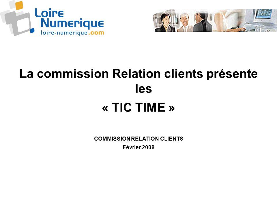 La commission Relation clients présente les « TIC TIME » COMMISSION RELATION CLIENTS Février 2008