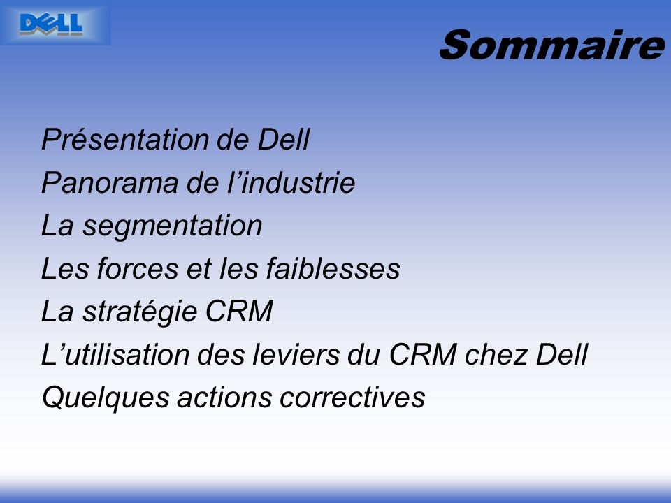 Présentation de Dell Panorama de lindustrie La segmentation Les forces et les faiblesses La stratégie CRM Lutilisation des leviers du CRM chez Dell Qu