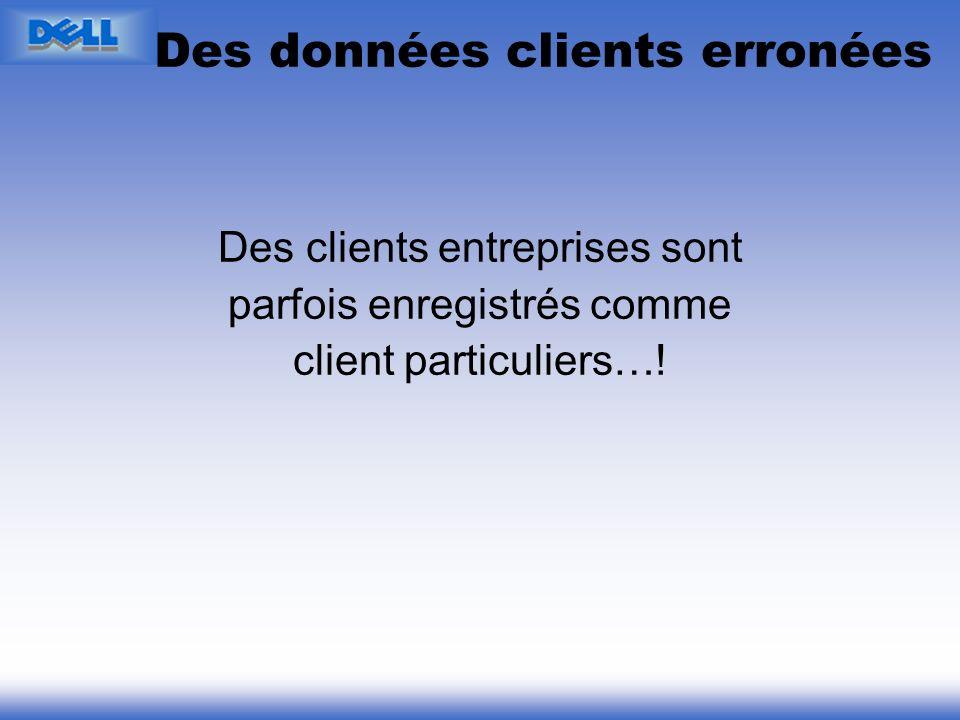 Des données clients erronées Des clients entreprises sont parfois enregistrés comme client particuliers…!