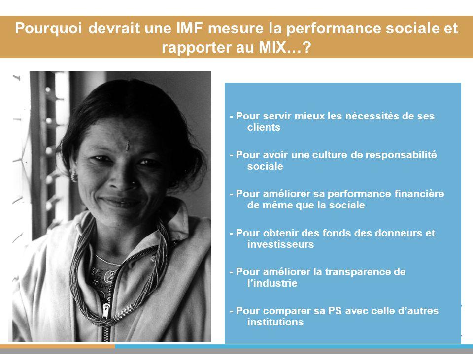 Pourquoi devrait une IMF mesure la performance sociale et rapporter au MIX…? - Pour servir mieux les nécessités de ses clients - Pour avoir une cultur