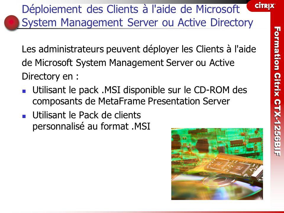 Formation Citrix CTX-1256BIF Déploiement des Clients à l'aide de Microsoft System Management Server ou Active Directory Les administrateurs peuvent dé