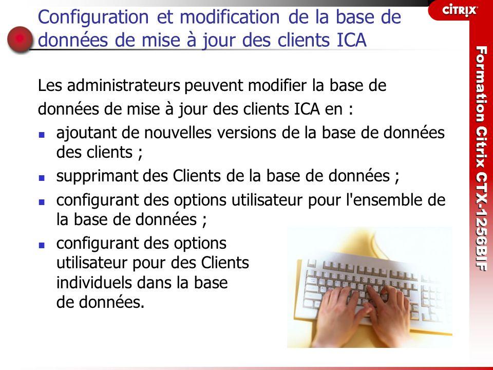 Formation Citrix CTX-1256BIF Configuration et modification de la base de données de mise à jour des clients ICA Les administrateurs peuvent modifier l