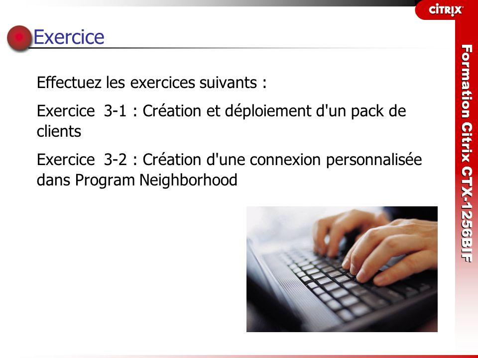 Formation Citrix CTX-1256BIF Exercice Effectuez les exercices suivants : Exercice 3-1 : Création et déploiement d'un pack de clients Exercice 3-2 : Cr