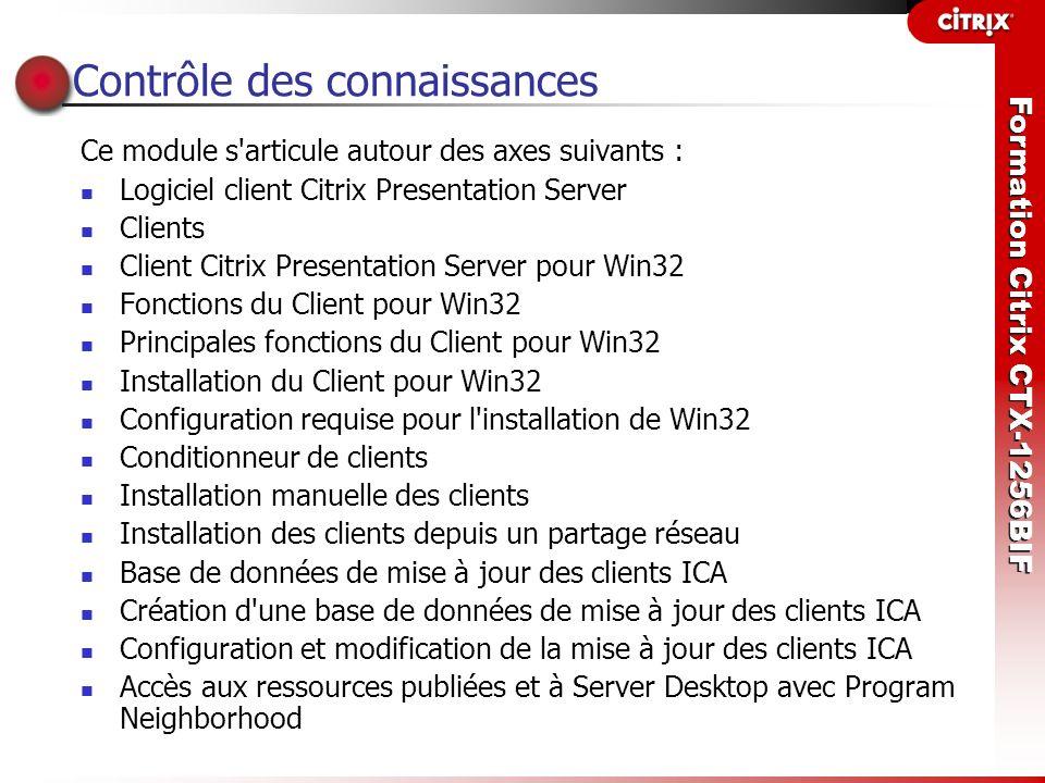 Formation Citrix CTX-1256BIF Contrôle des connaissances Ce module s'articule autour des axes suivants : Logiciel client Citrix Presentation Server Cli