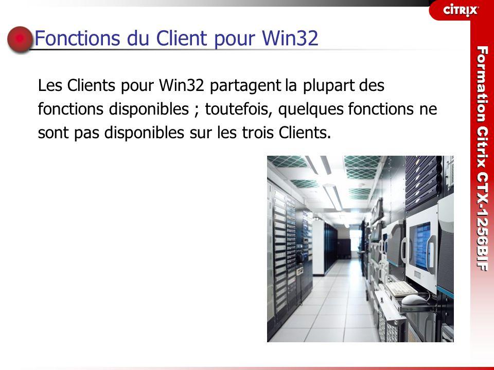 Formation Citrix CTX-1256BIF Principales fonctions du Client pour Win32 Les nouvelles fonctions du Client pour Win32 sont les suivantes : Impression universelle Redirection TWAIN pour périphériques USB Synchronisation d ordinateurs de poche utilisant une connexion USB Barre Lancement rapide de Program Neighborhood Prise en charge des combinaisons de touches Windows