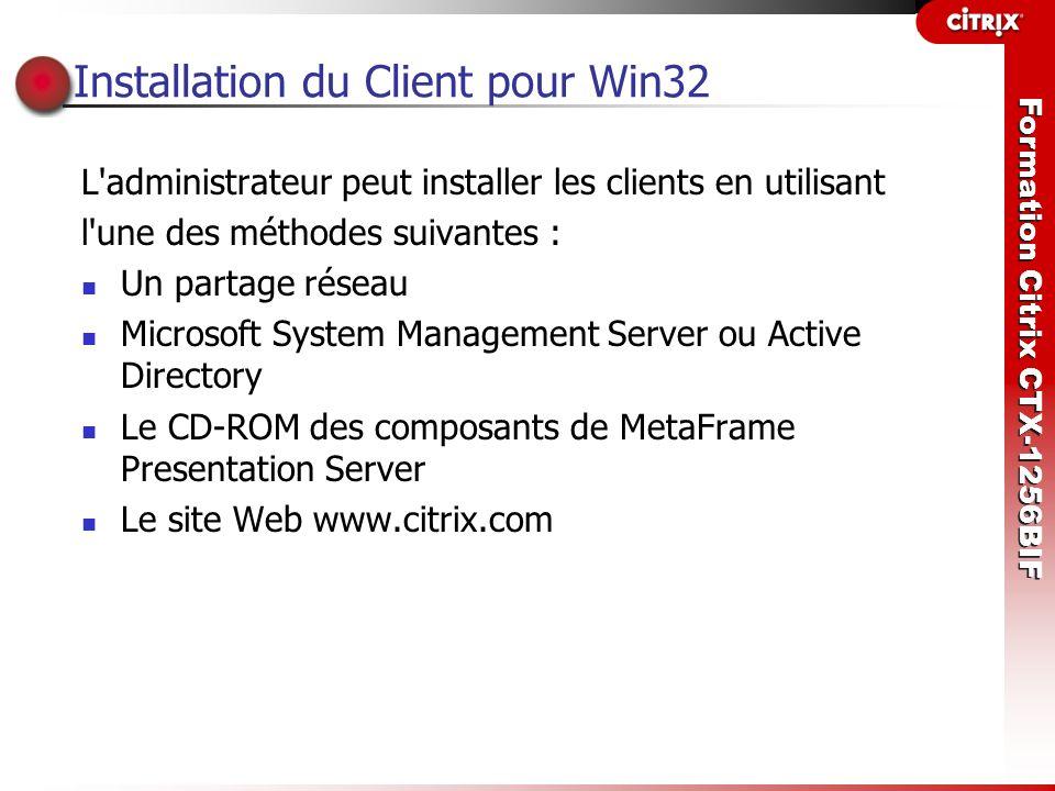 Formation Citrix CTX-1256BIF Installation du Client pour Win32 L'administrateur peut installer les clients en utilisant l'une des méthodes suivantes :