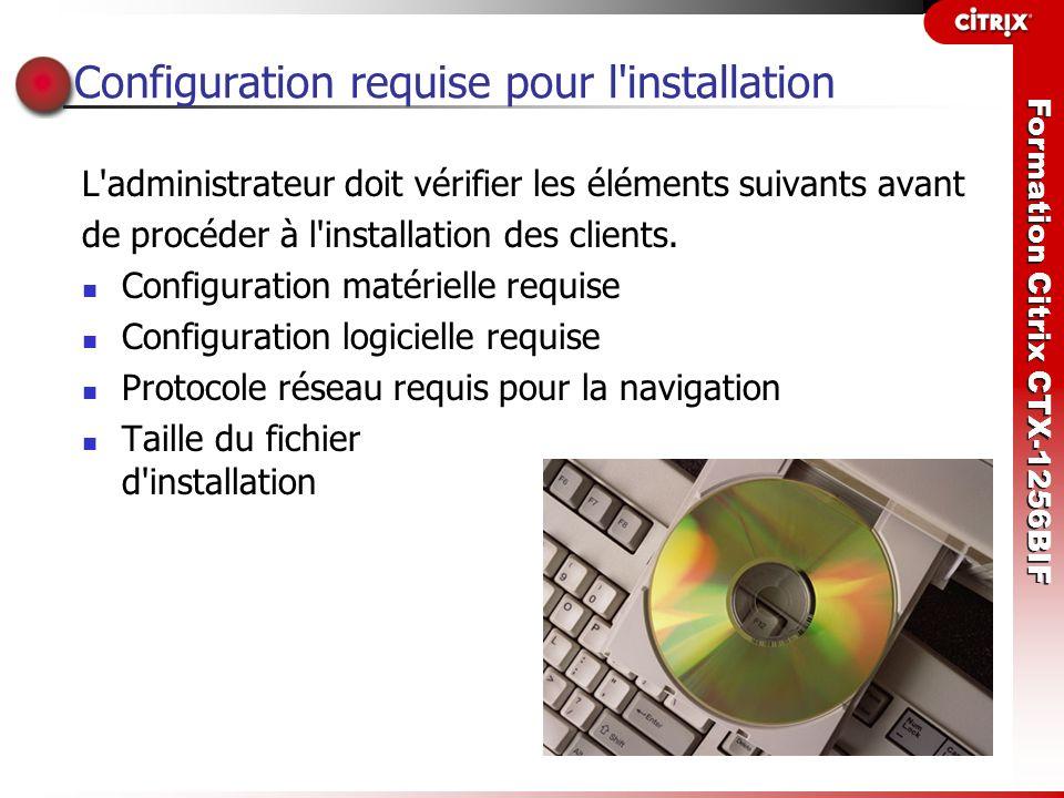 Formation Citrix CTX-1256BIF Configuration requise pour l'installation L'administrateur doit vérifier les éléments suivants avant de procéder à l'inst