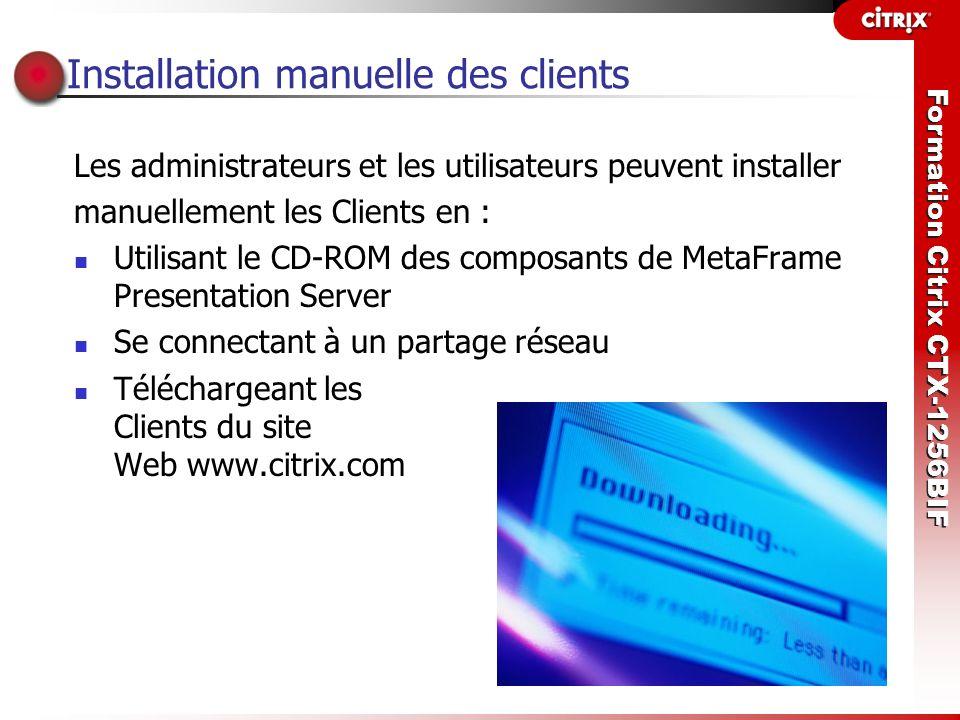 Formation Citrix CTX-1256BIF Déploiement des Clients à l aide de Microsoft System Management Server ou Active Directory Les administrateurs peuvent déployer les Clients à l aide de Microsoft System Management Server ou Active Directory en : Utilisant le pack.MSI disponible sur le CD-ROM des composants de MetaFrame Presentation Server Utilisant le Pack de clients personnalisé au format.MSI