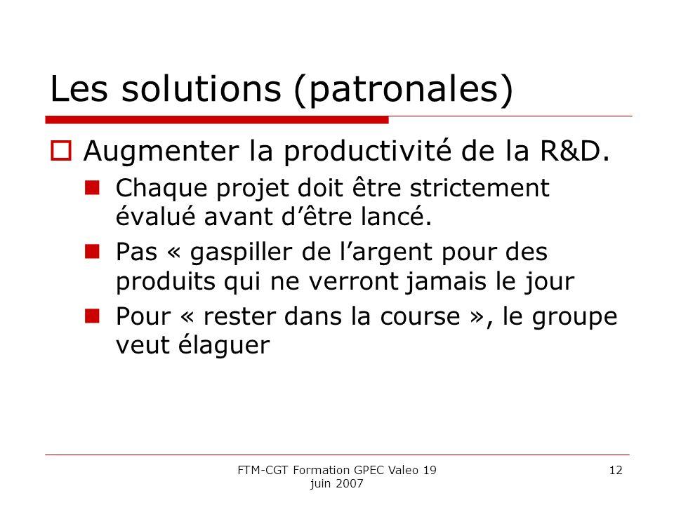 FTM-CGT Formation GPEC Valeo 19 juin 2007 12 Les solutions (patronales) Augmenter la productivité de la R&D.