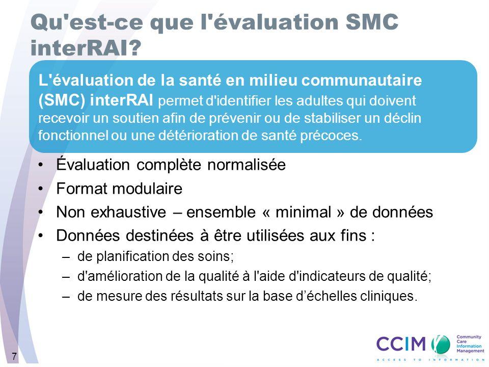 7 Qu'est-ce que l'évaluation SMC interRAI? Évaluation complète normalisée Format modulaire Non exhaustive – ensemble « minimal » de données Données de