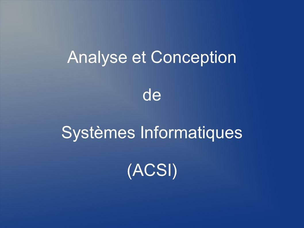 Analyse et Conception de Systèmes Informatiques (ACSI)