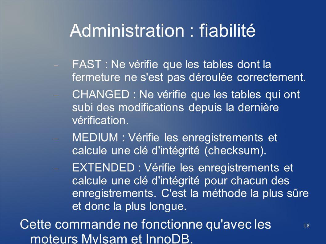 18 Administration : fiabilité FAST : Ne vérifie que les tables dont la fermeture ne s'est pas déroulée correctement. CHANGED : Ne vérifie que les tabl