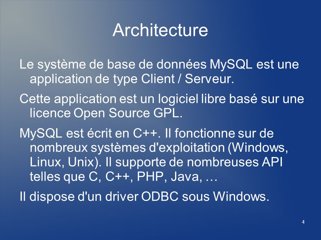4 Architecture Le système de base de données MySQL est une application de type Client / Serveur. Cette application est un logiciel libre basé sur une