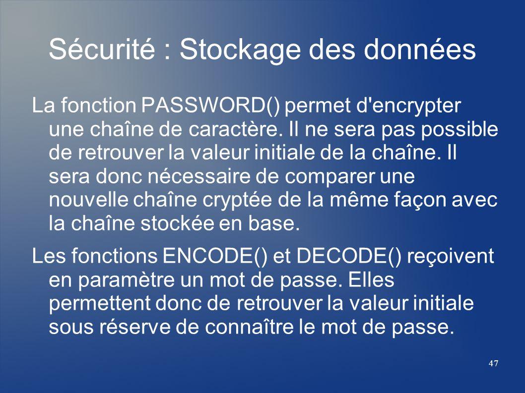 47 Sécurité : Stockage des données La fonction PASSWORD() permet d'encrypter une chaîne de caractère. Il ne sera pas possible de retrouver la valeur i