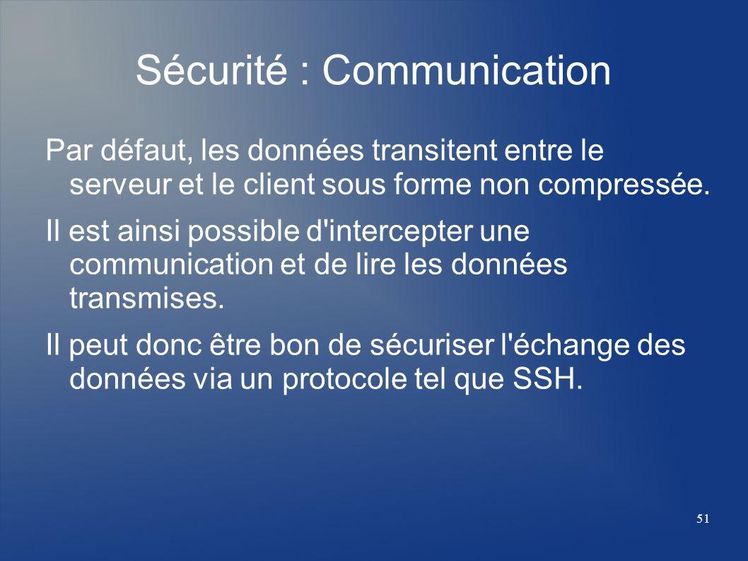 51 Sécurité : Communication Par défaut, les données transitent entre le serveur et le client sous forme non compressée. Il est ainsi possible d'interc