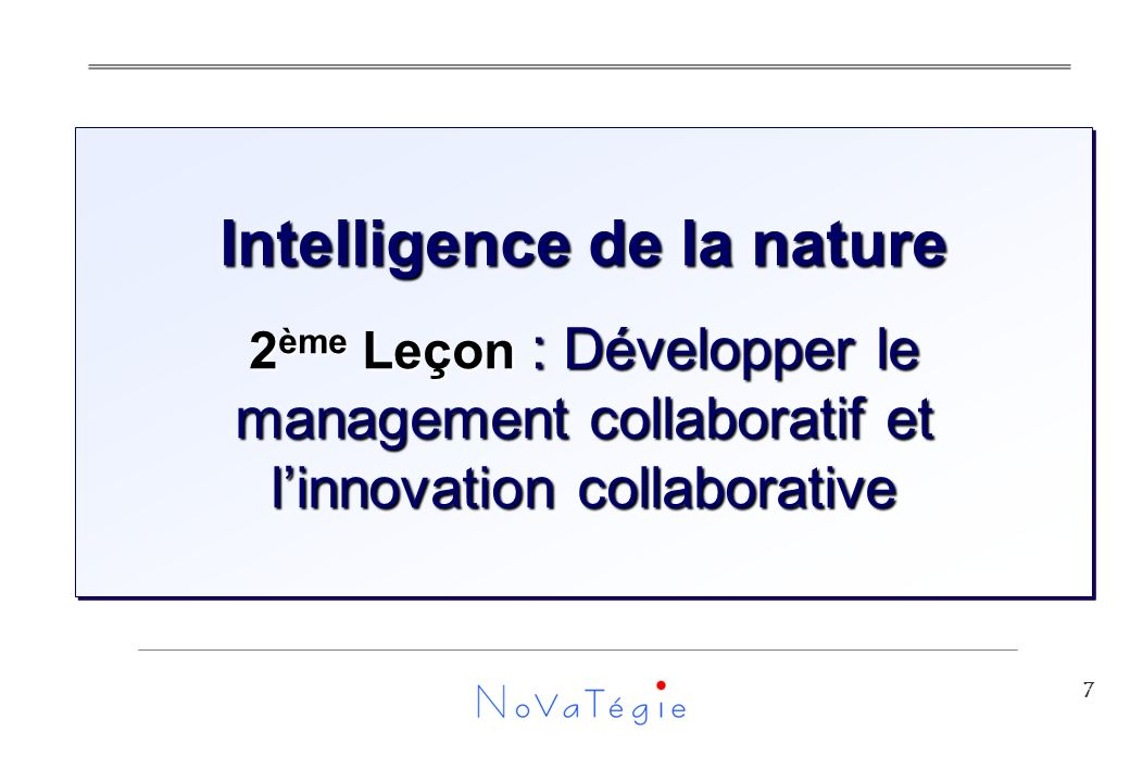 7 Intelligence de la nature 2 ème Leçon : Développer le management collaboratif et linnovation collaborative Intelligence de la nature 2 ème Leçon : Développer le management collaboratif et linnovation collaborative