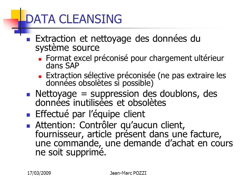 17/03/2009Jean-Marc POZZI DATA CLEANSING Extraction et nettoyage des données du système source Format excel préconisé pour chargement ultérieur dans S