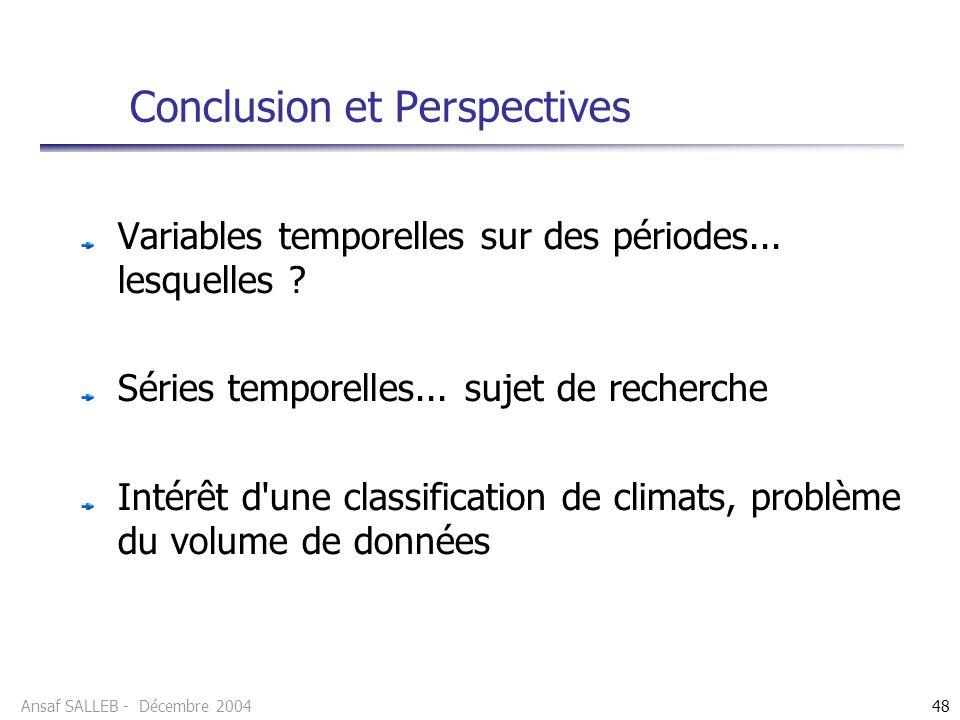 Ansaf SALLEB - Décembre 200448 Conclusion et Perspectives Variables temporelles sur des périodes... lesquelles ? Séries temporelles... sujet de recher