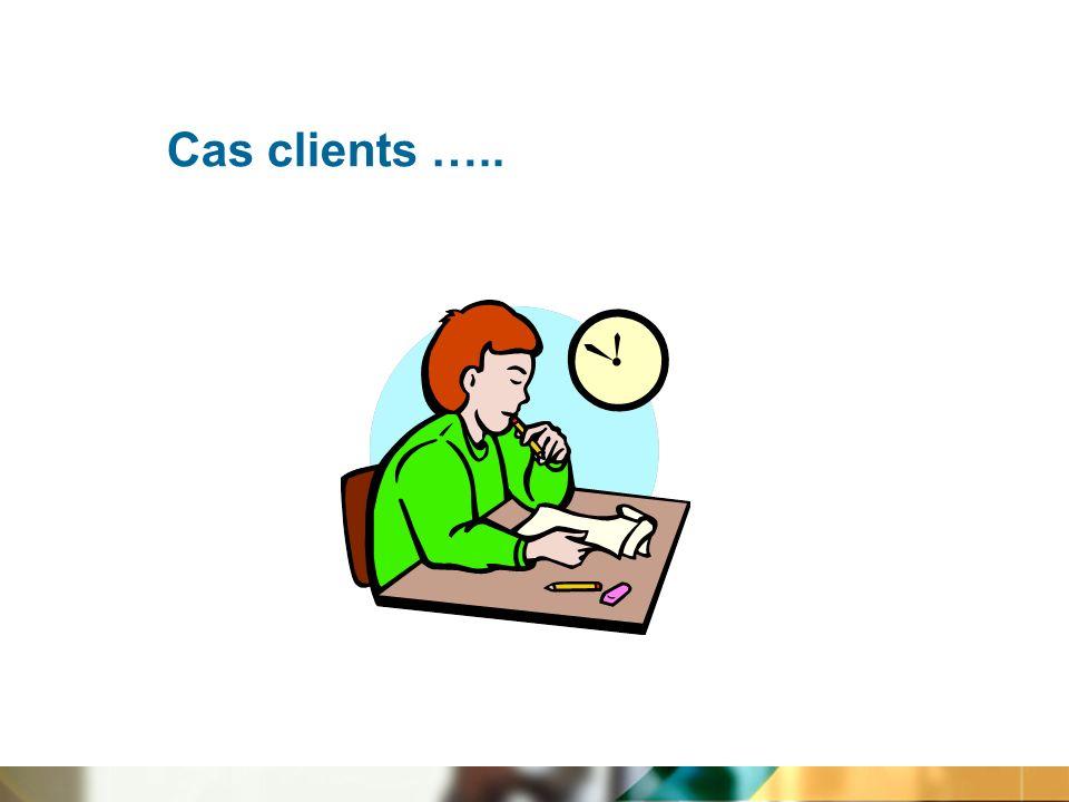 Cas clients …..