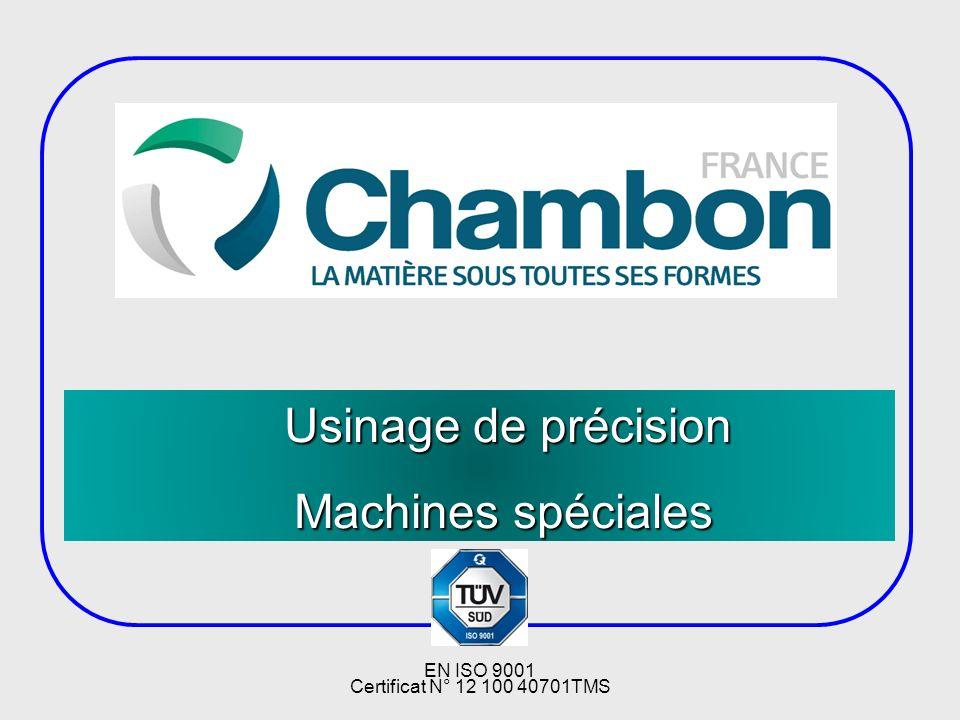 Usinage de précision Usinage de précision Machines spéciales EN ISO 9001 Certificat N° 12 100 40701TMS