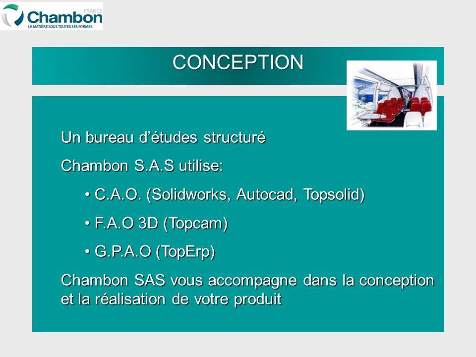 Un bureau détudes structuré Chambon S.A.S utilise: C.A.O. (Solidworks, Autocad, Topsolid) C.A.O. (Solidworks, Autocad, Topsolid) F.A.O 3D (Topcam) F.A