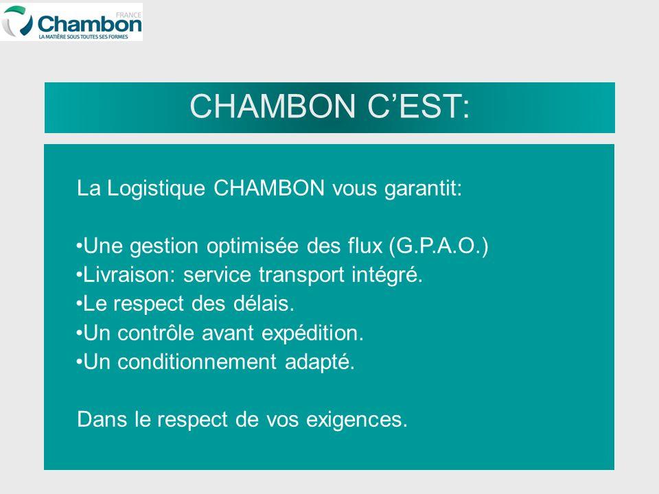CHAMBON CEST: La Logistique CHAMBON vous garantit: Une gestion optimisée des flux (G.P.A.O.) Livraison: service transport intégré. Le respect des déla