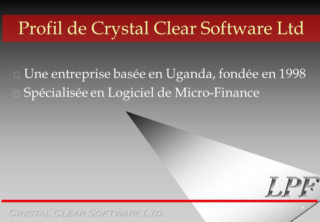 Profil de Crystal Clear Software Ltd ˜ Une entreprise basée en Uganda, fondée en 1998 ˜ Spécialisée en Logiciel de Micro-Finance